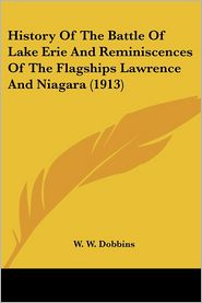 History of the Battle of Lake Erie and Reminiscences of the Flagships Lawrence and Niagara - William W. Dobbins