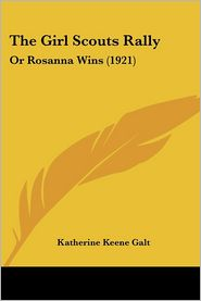 Girl Scouts Rally: Or Rosanna Wins (1921) - Katherine Keene Galt