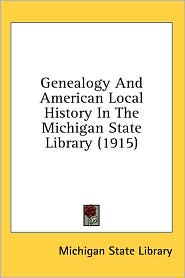 Genealogy and American Local History in the Michigan State Library - State Library Michigan State Library