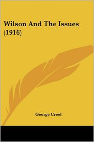 Wilson and the Issues - George Creel