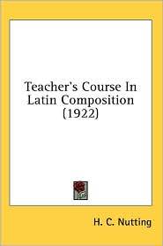 Teacher'S Course In Latin Composition (1922) - H. C. Nutting