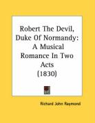 Robert the Devil, Duke of Normandy: A Musical Romance in Two Acts (1830)