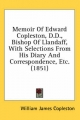 Memoir of Edward Copleston, D.D., Bishop of Llandaff, with Selections from His Diary and Correspondence, Etc. (1851) - William James Copleston