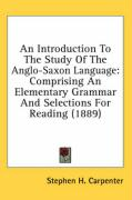 An Introduction to the Study of the Anglo-Saxon Language: Comprising an Elementary Grammar and Selections for Reading (1889)
