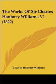 The Works Of Sir Charles Hanbury Williams V1 (1822) - Charles Hanbury Williams