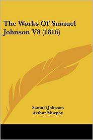 The Works Of Samuel Johnson V8 (1816) - Samuel Johnson, Foreword by Arthur Murphy