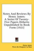 Notes and Reviews by Henry James: A Series of Twenty-Five Papers Hitherto Unpublished in Book Form (1921)
