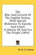 The Rise and Growth of the English Nation, with Special Reference to Epochs and Crises: A History of and for the People (1895)
