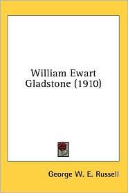 William Ewart Gladstone (1910) - George W. E. Russell