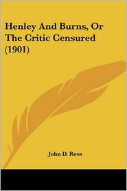 Henley And Burns, Or The Critic Censured (1901) - John D. Ross