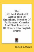 The Life and Works of Arthur Hall of Grantham, Member of Parliament, Courtier and First Translator of Homer Into English (1919)