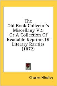 The Old Book Collector'S Miscellany V2 - Charles Hindley
