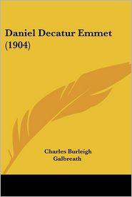 Daniel Decatur Emmet - Charles Burleigh Galbreath