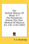 The Oxford History of Music V1: The Polyphonic Period, Part One: Method of Musical Art 330-1330 (1901)