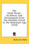 The Greek House: Its History and Development from the Neolithic Period to the Hellenistic Age (1916)