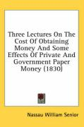 Three Lectures on the Cost of Obtaining Money and Some Effects of Private and Government Paper Money (1830)