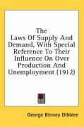 The Laws of Supply and Demand, with Special Reference to Their Influence on Over Production and Unemployment (1912)