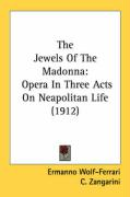 The Jewels of the Madonna: Opera in Three Acts on Neapolitan Life (1912)