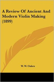 Review of Ancient and Modern Violin Making - W.W. Oakes
