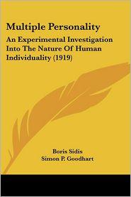 Multiple Personality: An Experimental Investigation into the Nature of Human Individuality (1919) - Boris Sidis, Simon P. Goodhart