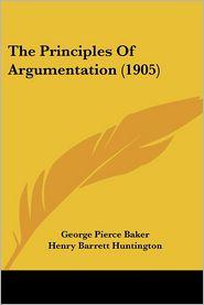 Principles of Argumentation - George Pierce Baker, Henry Barrett Huntington
