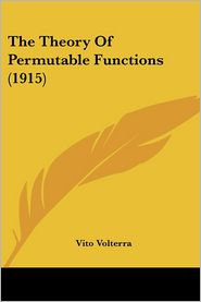 Theory of Permutable Functions - Vito Volterra