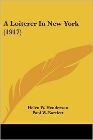 Loiterer in New York - Helen W. Henderson, Foreword by Paul W. Bartlett