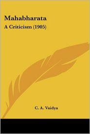 Mahabharat: A Criticism (1905) - C.A. Vaidya