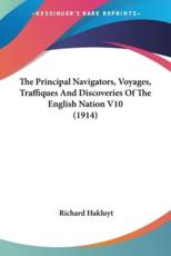 The Principal Navigators, Voyages, Traffiques and Discoveries of the English Nation V10 (1914) - Richard Hakluyt