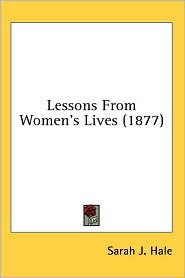 Lessons from Women's Lives - Sarah J. Hale
