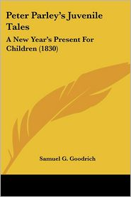 Peter Parley's Juvenile Tales: A New Year's Present for Children (1830) - Samuel G. Goodrich