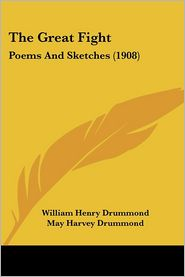 Great Fight: Poems and Sketches (1908) - William Henry Drummond, May Harvey Drummond (Editor)