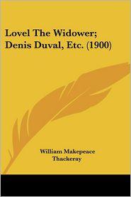 Lovel the Widower; Denis Duval, Etc. (1900) - William Makepeace Thackeray