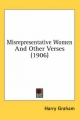 Misrepresentative Women and Other Verses (1906) - Harry Graham