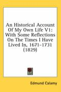 An Historical Account of My Own Life V1: With Some Reflections on the Times I Have Lived In, 1671-1731 (1829)