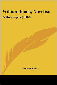 William Black, Novelist: A Biography (1902) - Wemyss Reid