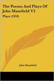 The Poems And Plays Of John Masefield V2 - John Masefield