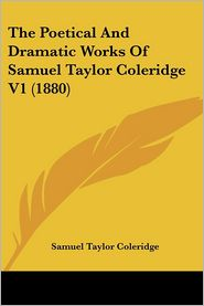 The Poetical And Dramatic Works Of Samuel Taylor Coleridge V1 (1880) - Samuel Taylor Coleridge
