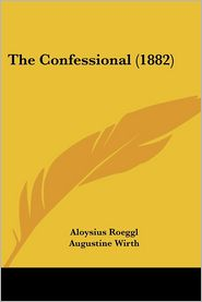 The Confessional (1882) - Aloysius Roeggl, Augustine Wirth (Translator)