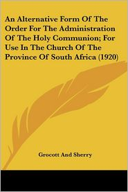 An Alternative Form Of The Order For The Administration Of The Holy Communion; For Use In The Church Of The Province Of South Africa (1920) - Grocott And Sherry