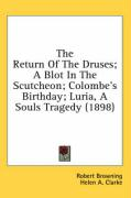 The Return of the Druses; A Blot in the Scutcheon; Colombe's Birthday; Luria, a Souls Tragedy (1898)