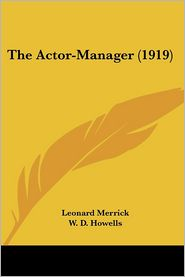 The Actor-Manager (1919) - Leonard Merrick, W. D. Howells (Introduction)