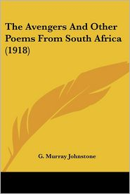 The Avengers And Other Poems From South Africa (1918) - G. Murray Johnstone