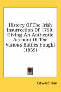 History of the Irish Insurrection of 1798: Giving an Authentic Account of the Various Battles Fought (1859)