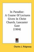 In Paradise: A Course of Lectures Given in Christ Church, Lancaster Gate (1904)
