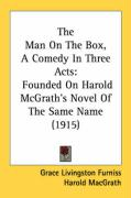 The Man on the Box, a Comedy in Three Acts: Founded on Harold McGrath's Novel of the Same Name (1915)