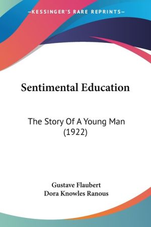 Sentimental Education: The Story Of A Young Man (1922) - Gustave Flaubert, Dora Knowles Ranous (Editor)