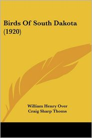 Birds of South Dakota (1920) - William Henry Over, Craig Sharp Thoms