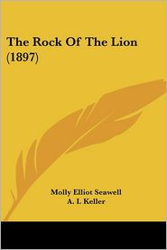 The Rock of the Lion (1897) - Molly Elliot Seawell, A. I. Keller (Illustrator)