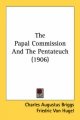 Papal Commission and the Pentateuch (1906) - Charles Augustus Briggs; Friedric Von Hugel
